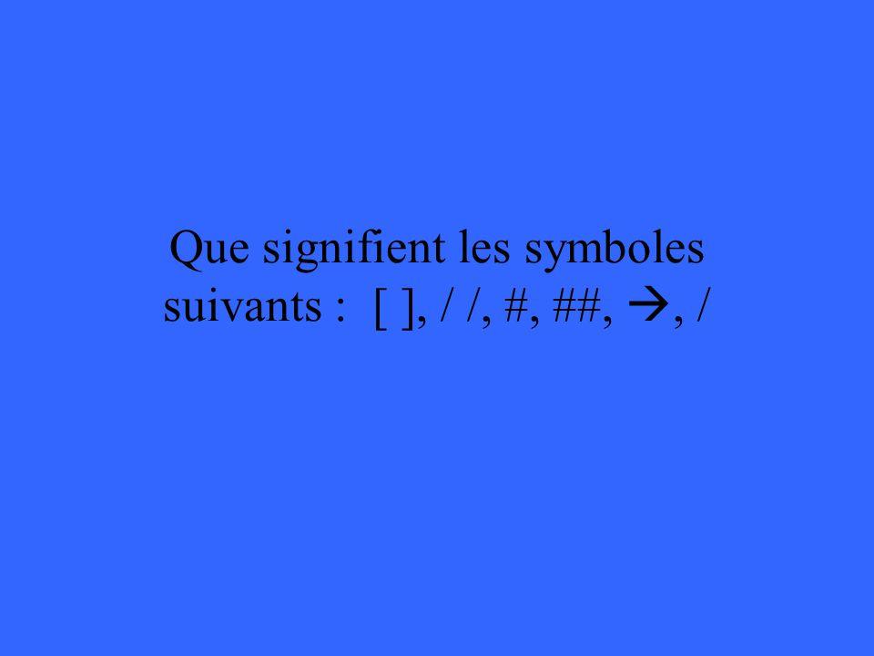 Que signifient les symboles suivants : [ ], / /, #, ##, , /